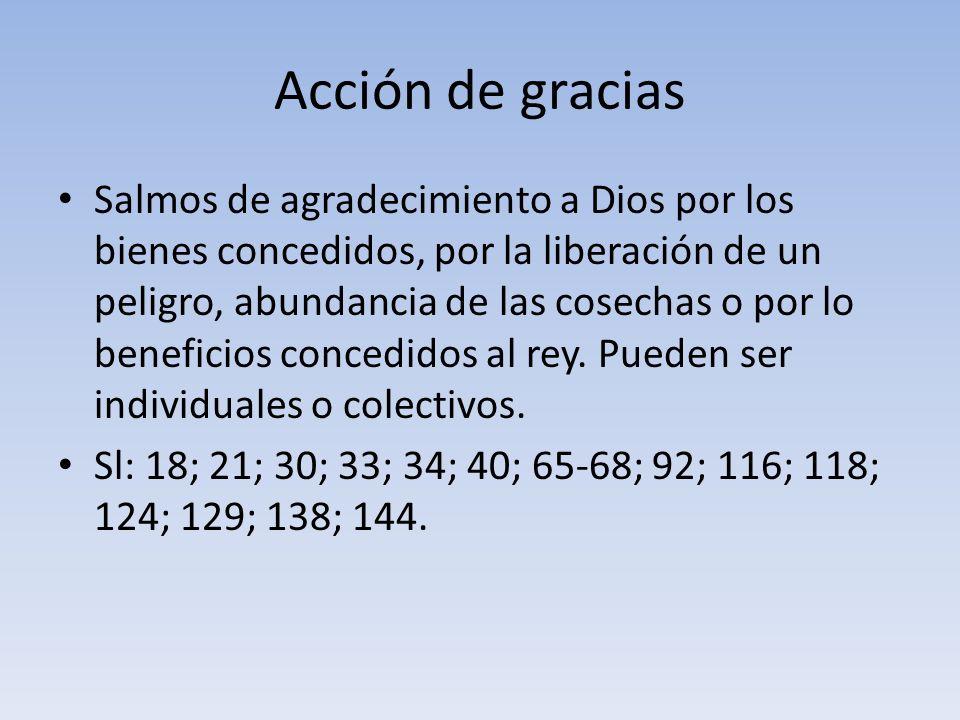 Acción de gracias Salmos de agradecimiento a Dios por los bienes concedidos, por la liberación de un peligro, abundancia de las cosechas o por lo bene