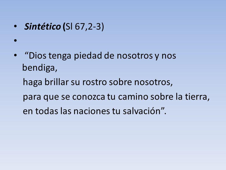 Sintético (Sl 67,2-3) Dios tenga piedad de nosotros y nos bendiga, haga brillar su rostro sobre nosotros, para que se conozca tu camino sobre la tierr
