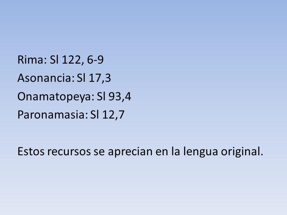 Rima: Sl 122, 6-9 Asonancia: Sl 17,3 Onamatopeya: Sl 93,4 Paronamasia: Sl 12,7 Estos recursos se aprecian en la lengua original.