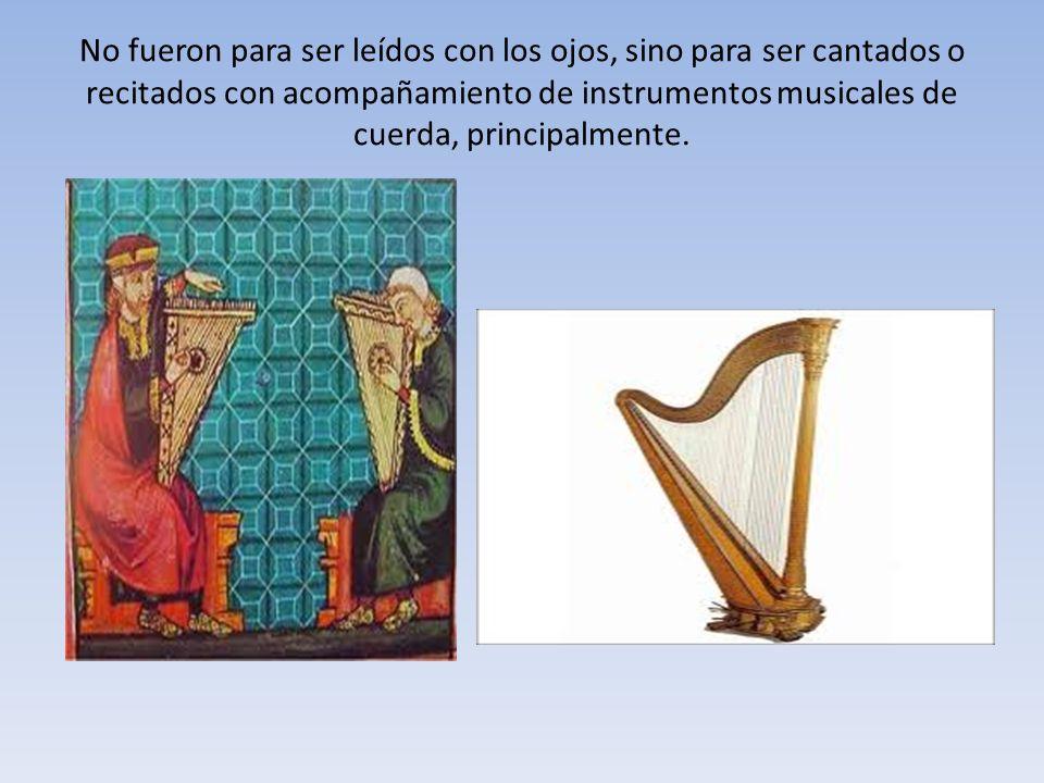 No fueron para ser leídos con los ojos, sino para ser cantados o recitados con acompañamiento de instrumentos musicales de cuerda, principalmente.