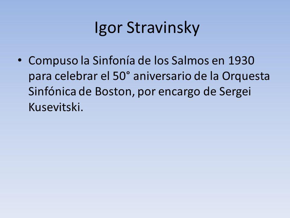 Igor Stravinsky Compuso la Sinfonía de los Salmos en 1930 para celebrar el 50° aniversario de la Orquesta Sinfónica de Boston, por encargo de Sergei K