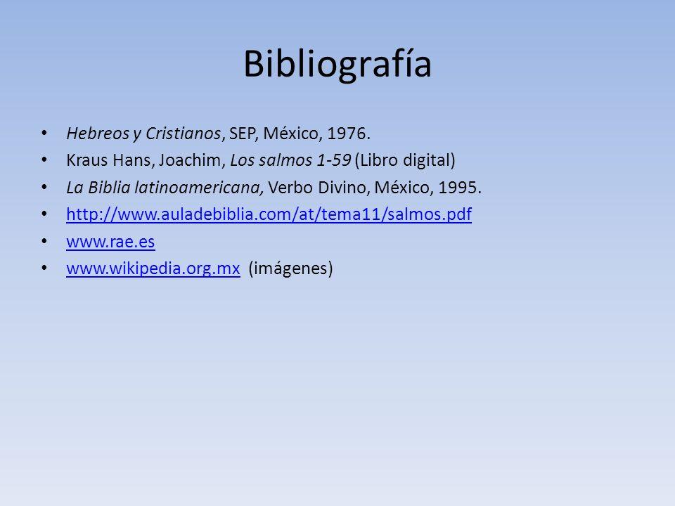 Bibliografía Hebreos y Cristianos, SEP, México, 1976. Kraus Hans, Joachim, Los salmos 1-59 (Libro digital) La Biblia latinoamericana, Verbo Divino, Mé