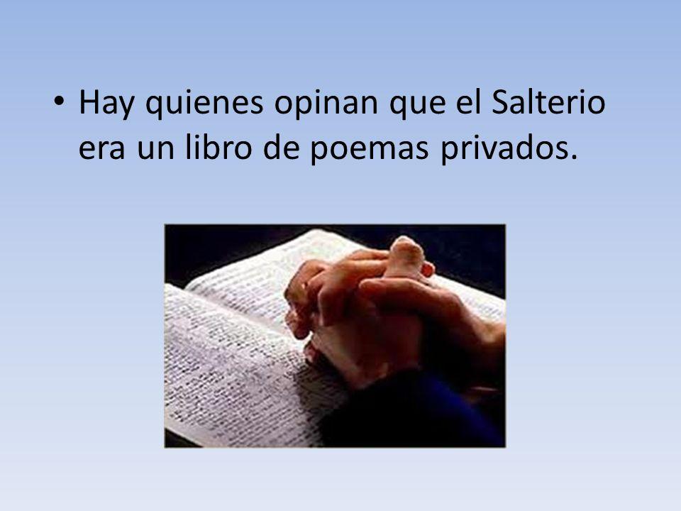 Hay quienes opinan que el Salterio era un libro de poemas privados.