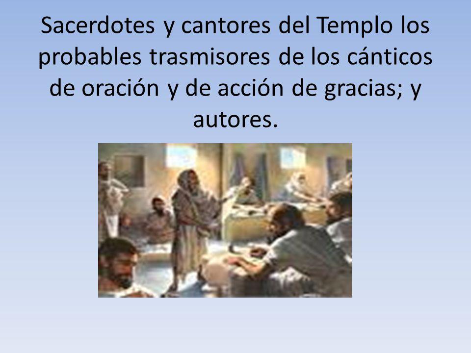 Sacerdotes y cantores del Templo los probables trasmisores de los cánticos de oración y de acción de gracias; y autores.