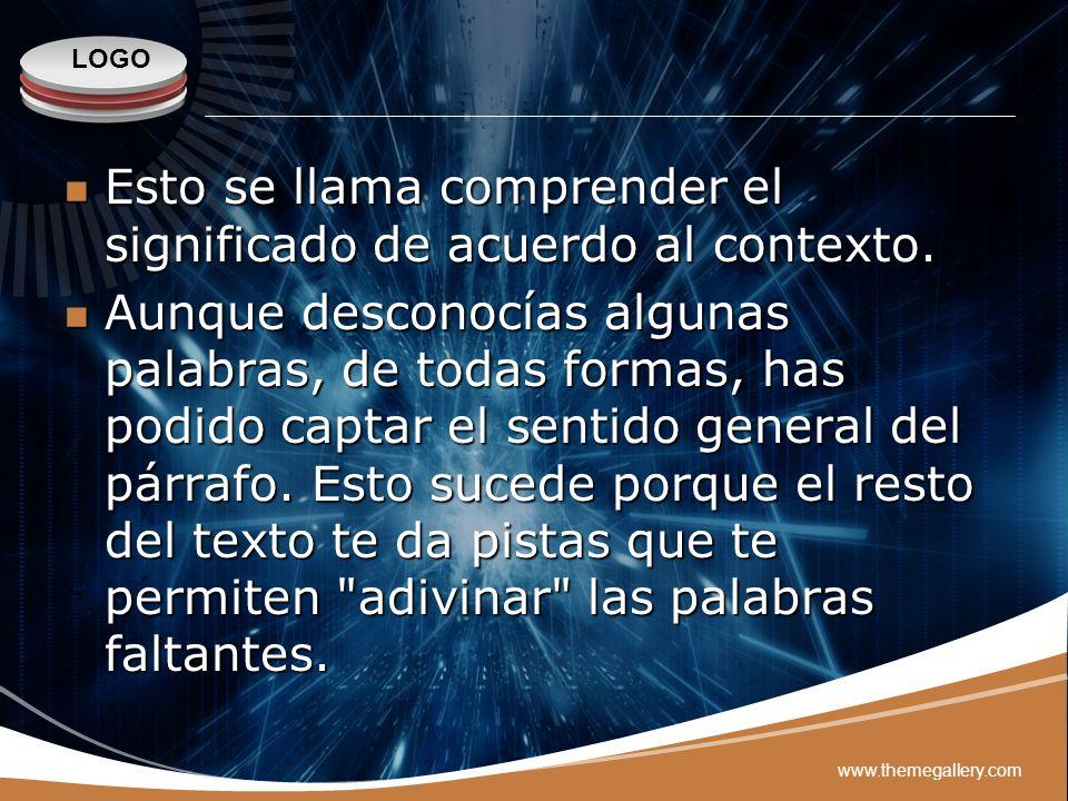 LOGO www.themegallery.com Esto se llama comprender el significado de acuerdo al contexto. Esto se llama comprender el significado de acuerdo al contex