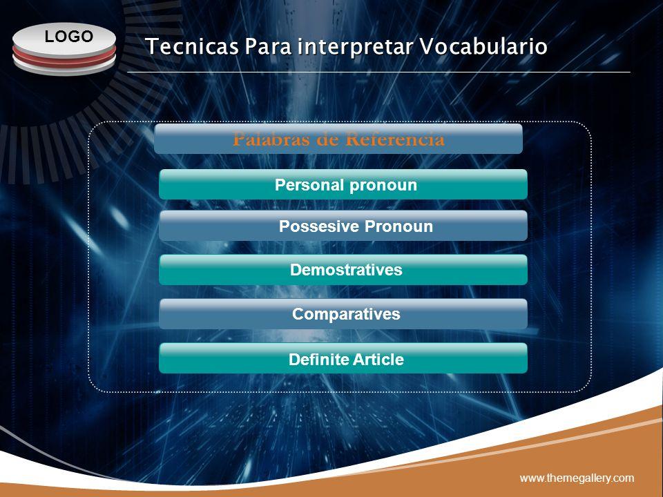 LOGO www.themegallery.com Demostratives Comparatives Definite Article Personal pronoun Tecnicas Para interpretar Vocabulario Palabras de Referencia Po