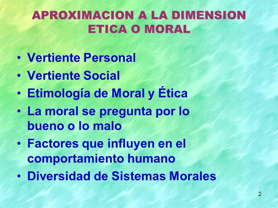 2 APROXIMACION A LA DIMENSION ETICA O MORAL Vertiente Personal Vertiente Social Etimología de Moral y Ética La moral se pregunta por lo bueno o lo mal