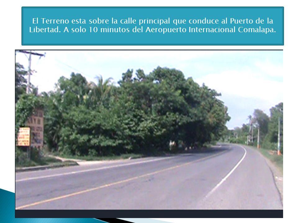 El Terreno esta sobre la calle principal que conduce al Puerto de la Libertad. A solo 10 minutos del Aeropuerto Internacional Comalapa.