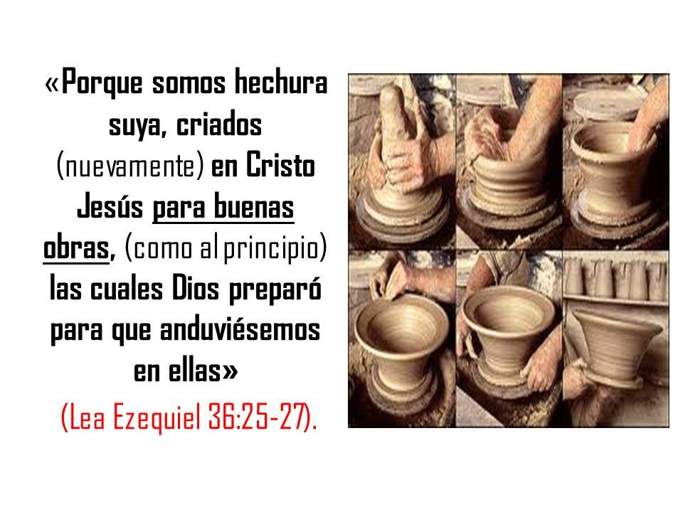 « Porque somos hechura suya, criados (nuevamente) en Cristo Jesús para buenas obras, (como al principio) las cuales Dios preparó para que anduviésemos