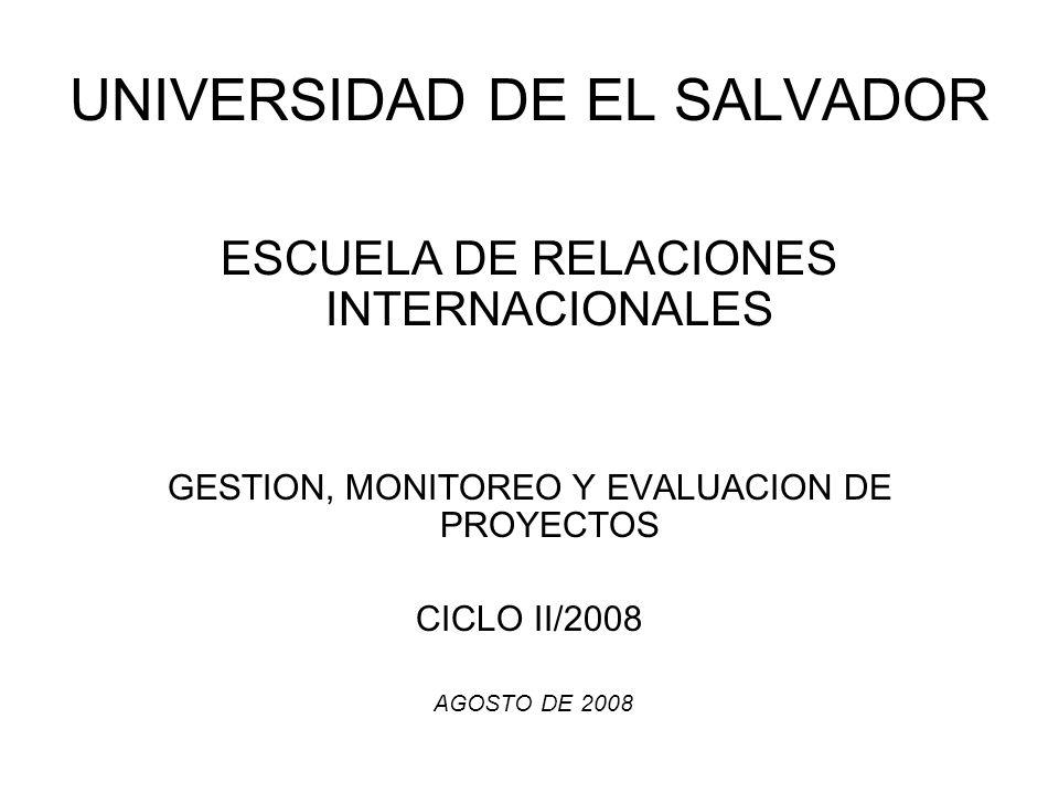 UNIVERSIDAD DE EL SALVADOR ESCUELA DE RELACIONES INTERNACIONALES GESTION, MONITOREO Y EVALUACION DE PROYECTOS CICLO II/2008 AGOSTO DE 2008