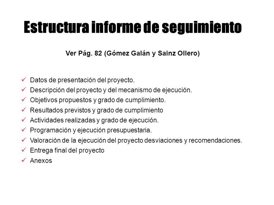 Estructura informe de seguimiento Ver Pág. 82 (Gómez Galán y Sainz Ollero) Datos de presentación del proyecto. Descripción del proyecto y del mecanism
