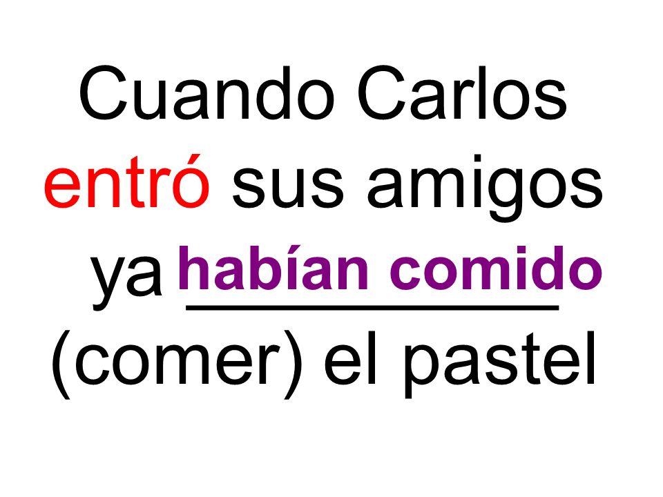 Cuando Carlos entró sus amigos ya _________ (comer) el pastel habían comido