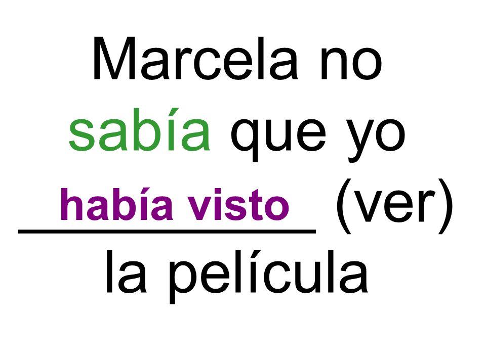 Marcela no sabía que yo _________ (ver) la película había visto