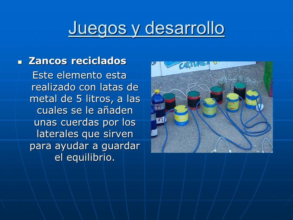 Juegos y desarrollo Zancos reciclados Zancos reciclados Este elemento esta realizado con latas de metal de 5 litros, a las cuales se le añaden unas cu
