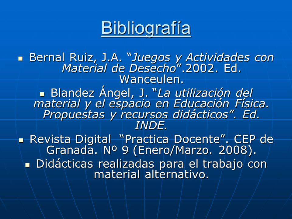 Bibliografía Bernal Ruiz, J.A. Juegos y Actividades con Material de Desecho.2002. Ed. Wanceulen. Bernal Ruiz, J.A. Juegos y Actividades con Material d