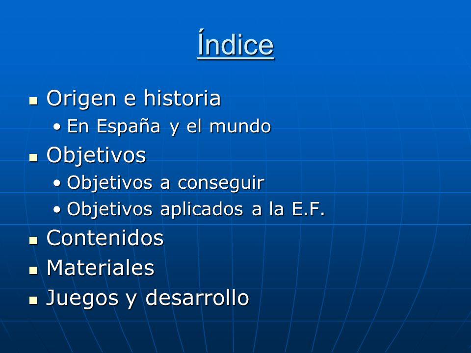 Índice Origen e historia Origen e historia En España y el mundoEn España y el mundo Objetivos Objetivos Objetivos a conseguirObjetivos a conseguir Obj