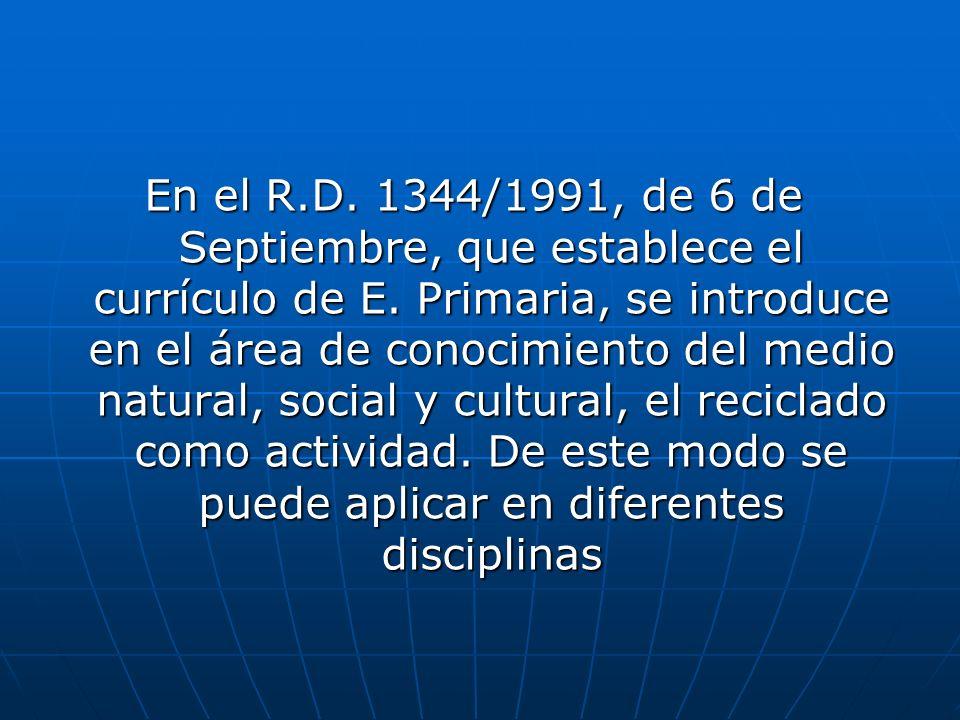 En el R.D. 1344/1991, de 6 de Septiembre, que establece el currículo de E. Primaria, se introduce en el área de conocimiento del medio natural, social
