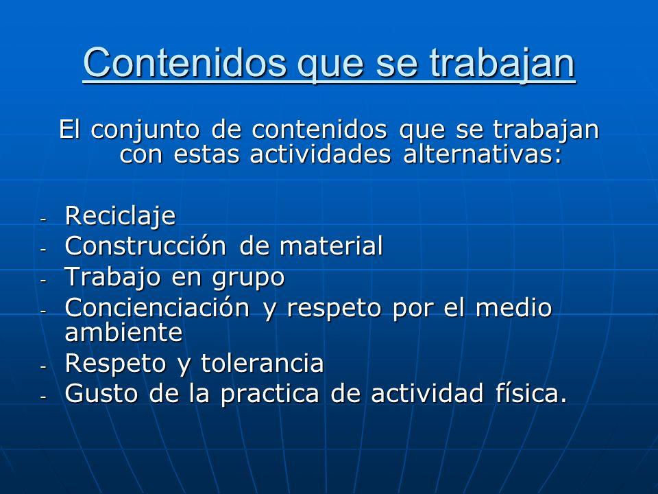 Contenidos que se trabajan El conjunto de contenidos que se trabajan con estas actividades alternativas: - Reciclaje - Construcción de material - Trab