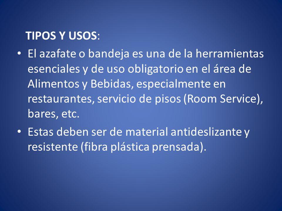 TIPOS Y USOS: El azafate o bandeja es una de la herramientas esenciales y de uso obligatorio en el área de Alimentos y Bebidas, especialmente en resta