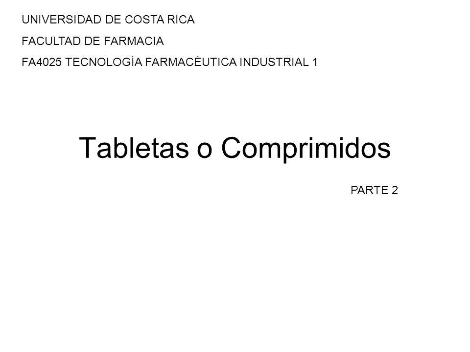Tabletas o Comprimidos UNIVERSIDAD DE COSTA RICA FACULTAD DE FARMACIA FA4025 TECNOLOGÍA FARMACÉUTICA INDUSTRIAL 1 PARTE 2