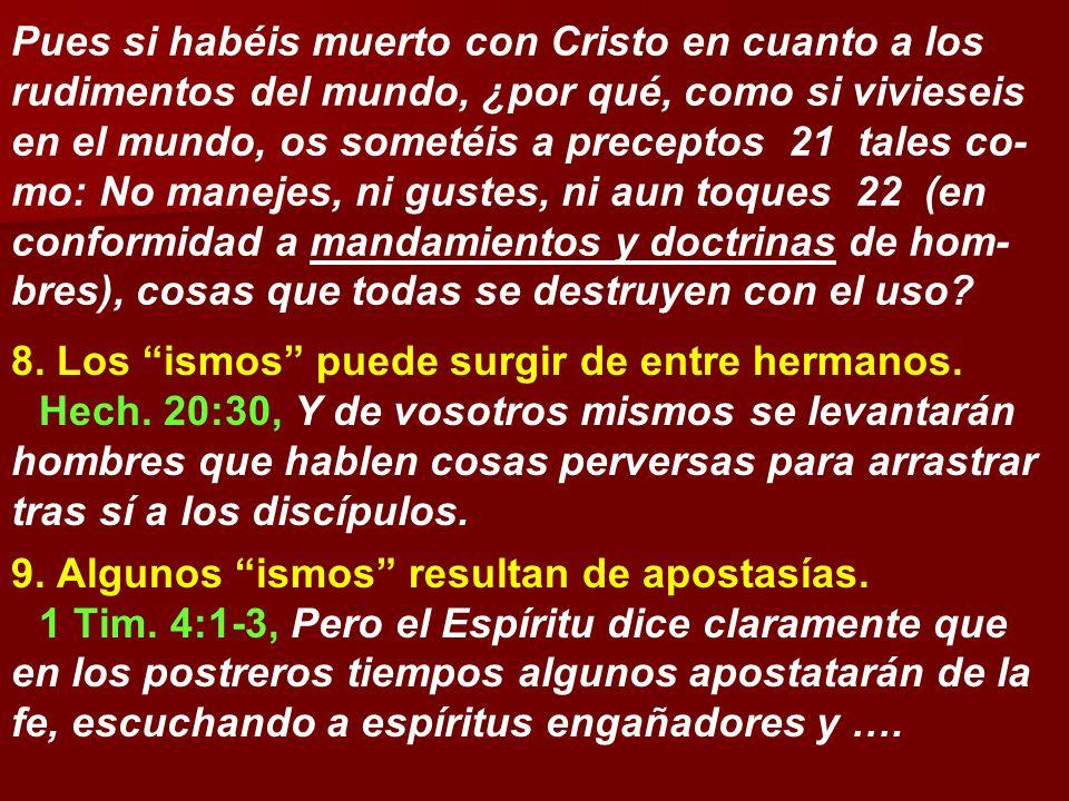 Pues si habéis muerto con Cristo en cuanto a los rudimentos del mundo, ¿por qué, como si vivieseis en el mundo, os sometéis a preceptos 21 tales co- m