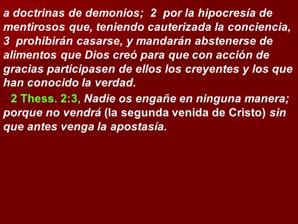 a doctrinas de demonios; 2 por la hipocresía de mentirosos que, teniendo cauterizada la conciencia, 3 prohibirán casarse, y mandarán abstenerse de ali