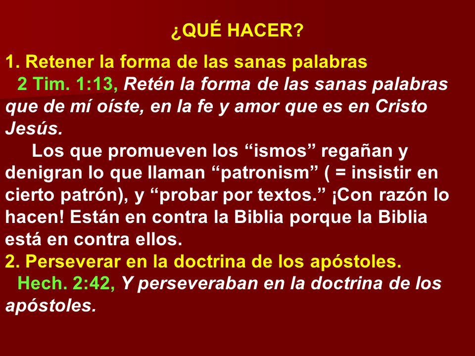 ¿QUÉ HACER? 1. Retener la forma de las sanas palabras 2 Tim. 1:13, Retén la forma de las sanas palabras que de mí oíste, en la fe y amor que es en Cri
