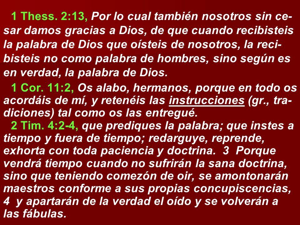 1 Thess. 2:13, Por lo cual también nosotros sin ce- sar damos gracias a Dios, de que cuando recibisteis la palabra de Dios que oísteis de nosotros, la