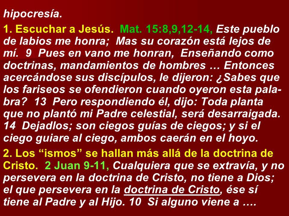 hipocresía. 1. Escuchar a Jesús. Mat. 15:8,9,12-14, Este pueblo de labios me honra; Mas su corazón está lejos de mí. 9 Pues en vano me honran, Enseñan