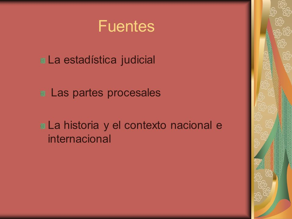 Fuentes La estadística judicial Las partes procesales La historia y el contexto nacional e internacional