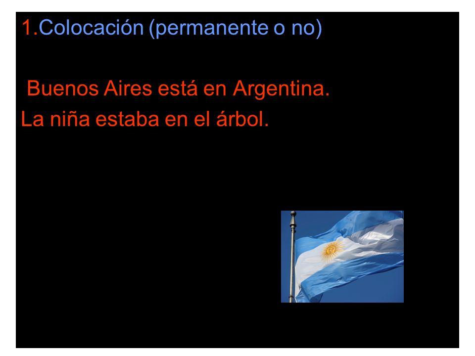 1.Colocación (permanente o no) Buenos Aires está en Argentina. La niña estaba en el árbol.
