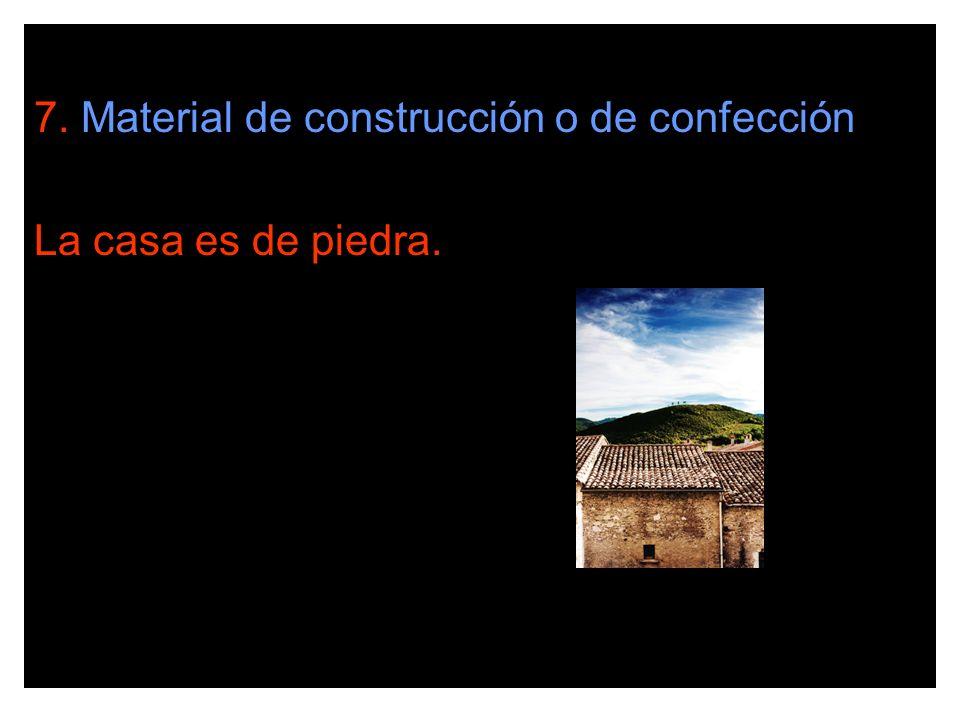7. Material de construcción o de confección La casa es de piedra.