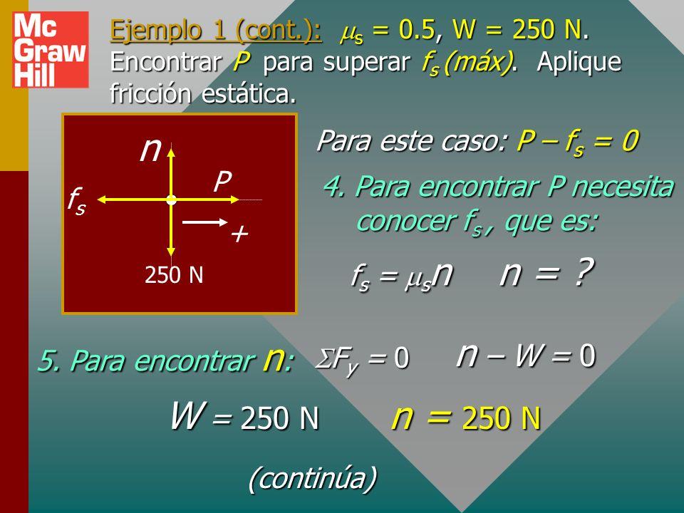 Ejemplo 1: Si k = 0.3 y s = 0.5, ¿qué jalón horizontal P se requiere para apenas iniciar el movimiento de un bloque de 250-N? 1. Dibuje bosquejo y dia