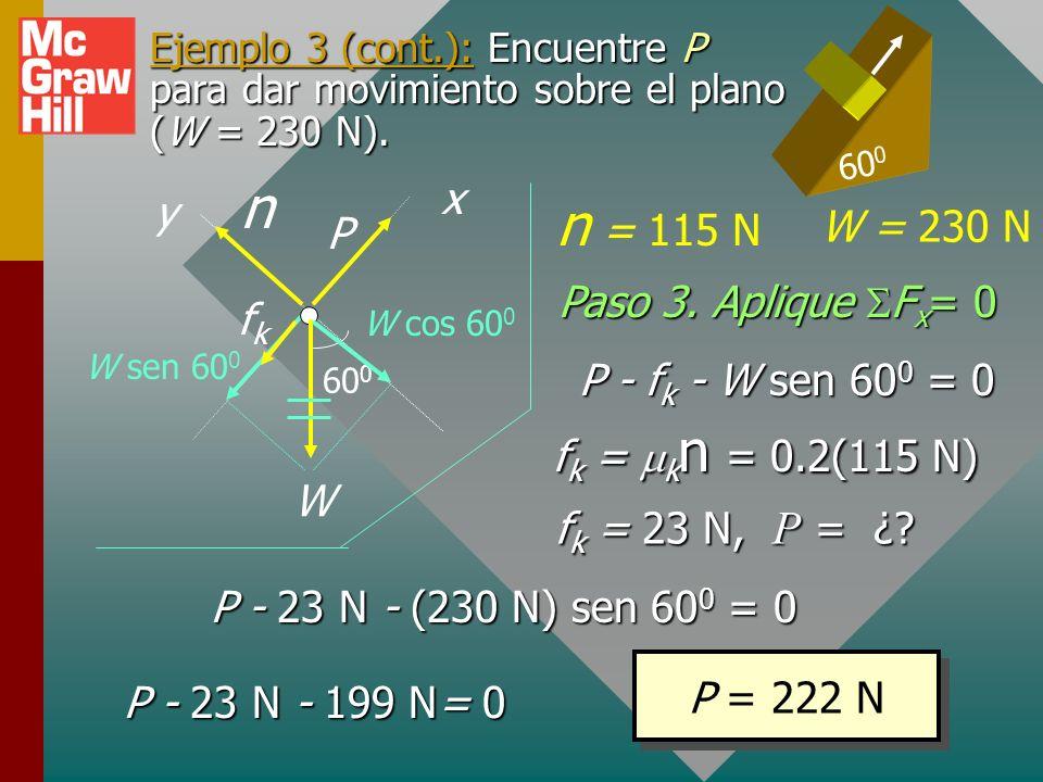 xy Ejemplo 3: ¿Qué empuje P sobre el plano se necesita para mover un bloque de 230 N arriba del plano con rapidez constante si k = 0.3? 60 0 Paso 1: D