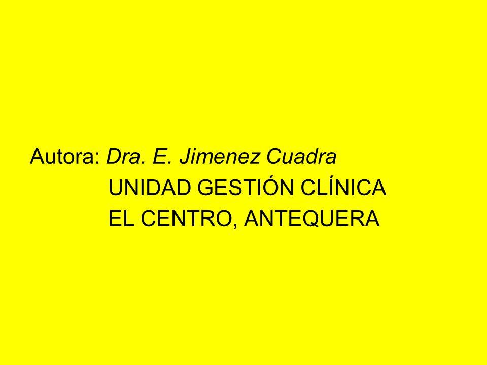 Autora: Dra. E. Jimenez Cuadra UNIDAD GESTIÓN CLÍNICA EL CENTRO, ANTEQUERA