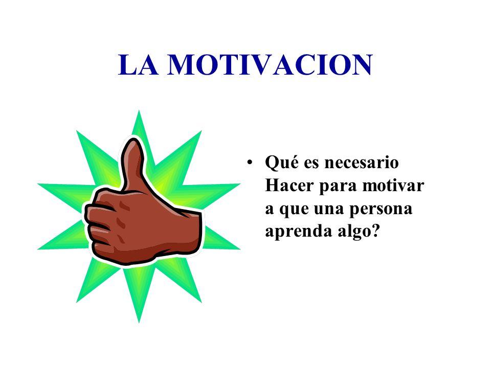 LA MOTIVACION Qué es necesario Hacer para motivar a que una persona aprenda algo?