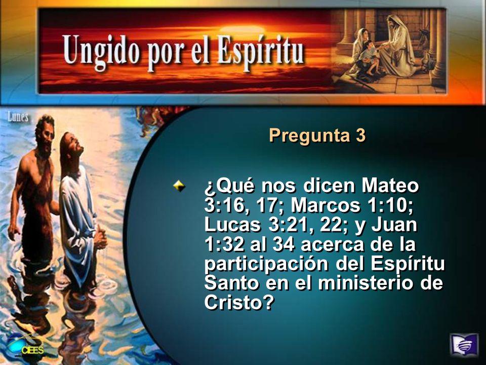 ¿Qué nos dicen Mateo 3:16, 17; Marcos 1:10; Lucas 3:21, 22; y Juan 1:32 al 34 acerca de la participación del Espíritu Santo en el ministerio de Cristo