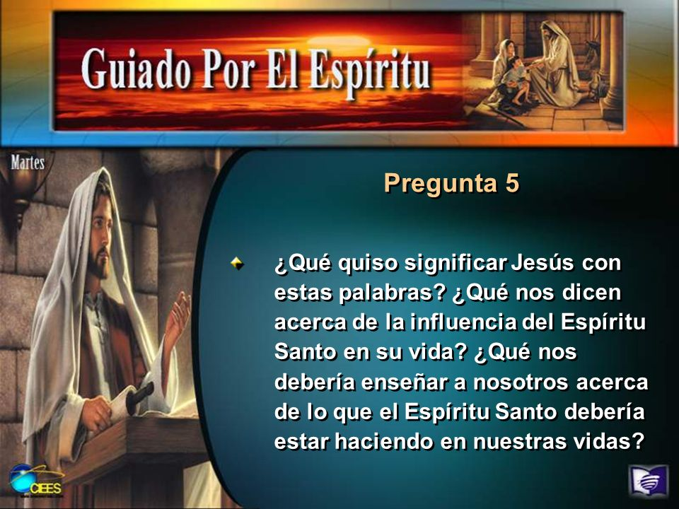 Pregunta 5 ¿Qué quiso significar Jesús con estas palabras? ¿Qué nos dicen acerca de la influencia del Espíritu Santo en su vida? ¿Qué nos debería ense
