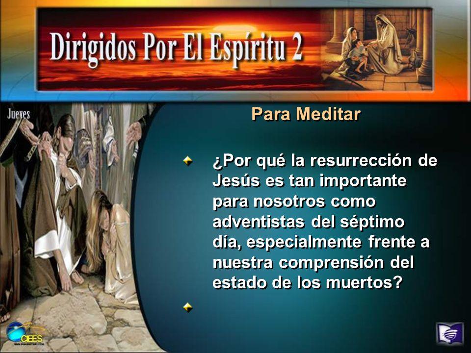 Para Meditar ¿Por qué la resurrección de Jesús es tan importante para nosotros como adventistas del séptimo día, especialmente frente a nuestra compre