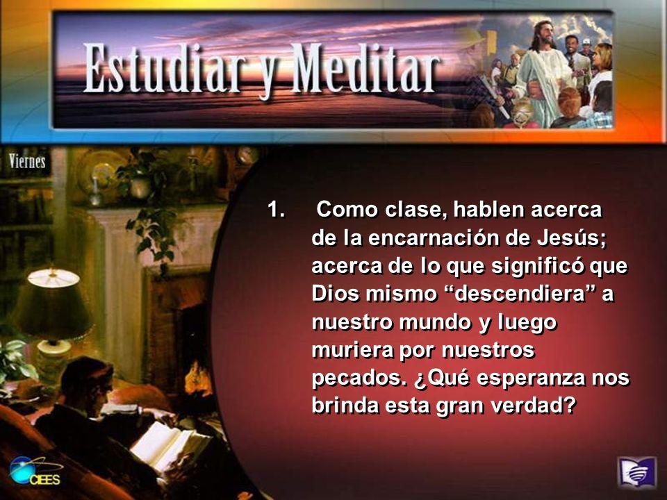 1. Como clase, hablen acerca de la encarnación de Jesús; acerca de lo que significó que Dios mismo descendiera a nuestro mundo y luego muriera por nue