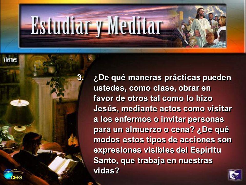 3.¿De qué maneras prácticas pueden ustedes, como clase, obrar en favor de otros tal como lo hizo Jesús, mediante actos como visitar a los enfermos o i