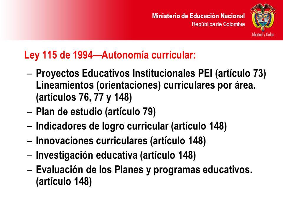 Ministerio de Educación Nacional República de Colombia Ley 715 del 2001: Competencias de la Nación en materia de educación (artículo 5): – Formular las políticas y objetivos de desarrollo para el sector educativo y dictar normas para la organización y prestación del servicio.