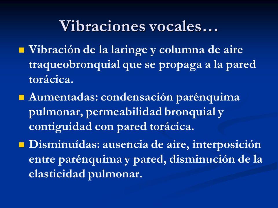 Vibración de la laringe y columna de aire traqueobronquial que se propaga a la pared torácica. Aumentadas: condensación parénquima pulmonar, permeabil