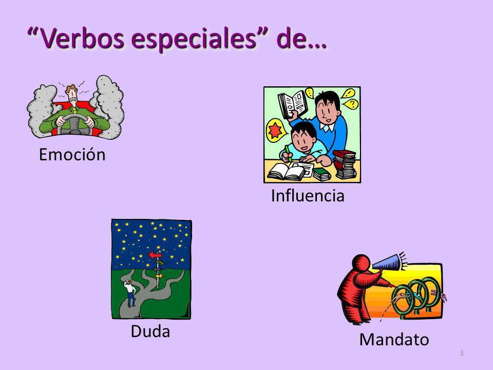 3 Verbos especiales de… Emoción Mandato Duda Influencia