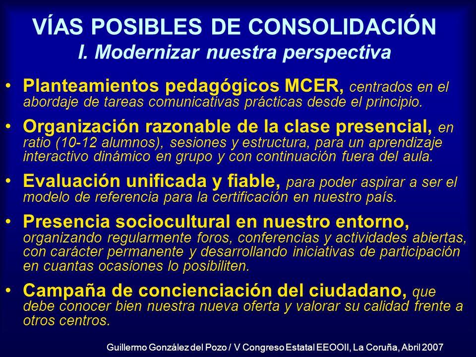 Guillermo González del Pozo / V Congreso Estatal EEOOII, La Coruña, Abril 2007 VÍAS POSIBLES DE CONSOLIDACIÓN I. Modernizar nuestra perspectiva Plante