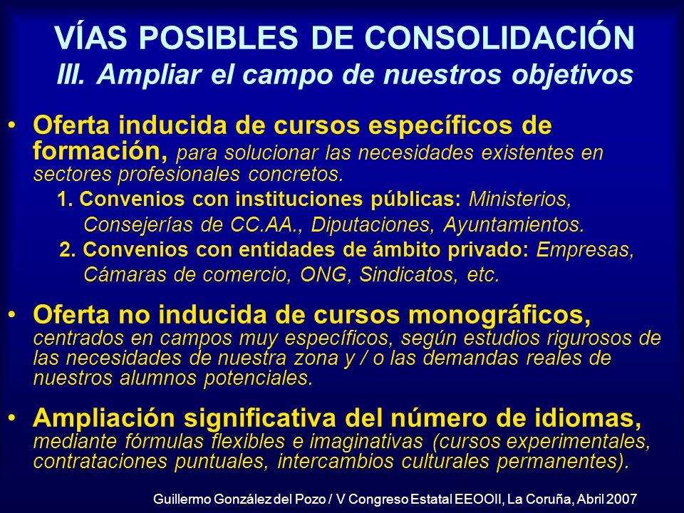 Guillermo González del Pozo / V Congreso Estatal EEOOII, La Coruña, Abril 2007 VÍAS POSIBLES DE CONSOLIDACIÓN III. Ampliar el campo de nuestros objeti