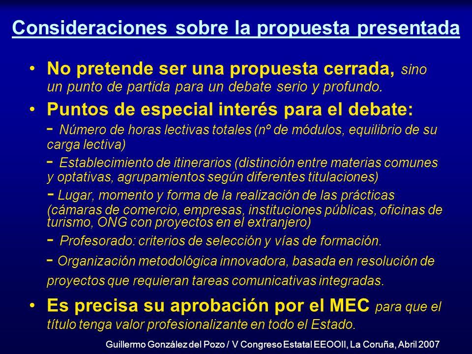 Guillermo González del Pozo / V Congreso Estatal EEOOII, La Coruña, Abril 2007 Consideraciones sobre la propuesta presentada No pretende ser una propu