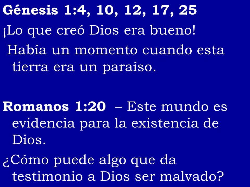 Génesis 1:4, 10, 12, 17, 25 ¡Lo que creó Dios era bueno! Había un momento cuando esta tierra era un paraíso. Romanos 1:20 – Este mundo es evidencia pa