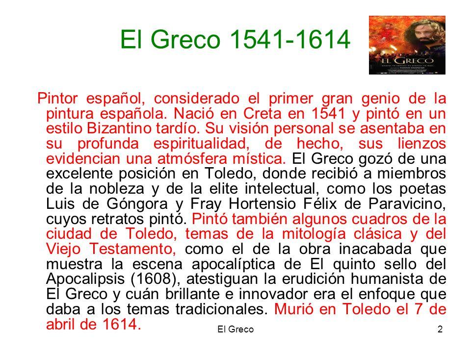 2 El Greco 1541-1614 Pintor español, considerado el primer gran genio de la pintura española. Nació en Creta en 1541 y pintó en un estilo Bizantino ta