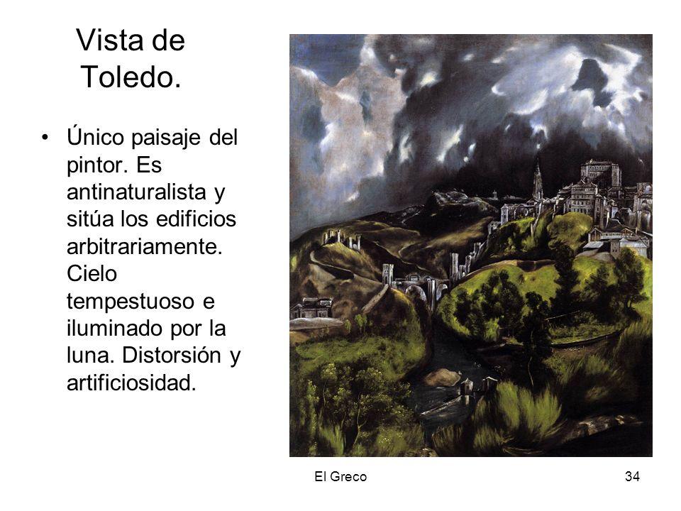 El Greco34 Vista de Toledo. Único paisaje del pintor. Es antinaturalista y sitúa los edificios arbitrariamente. Cielo tempestuoso e iluminado por la l
